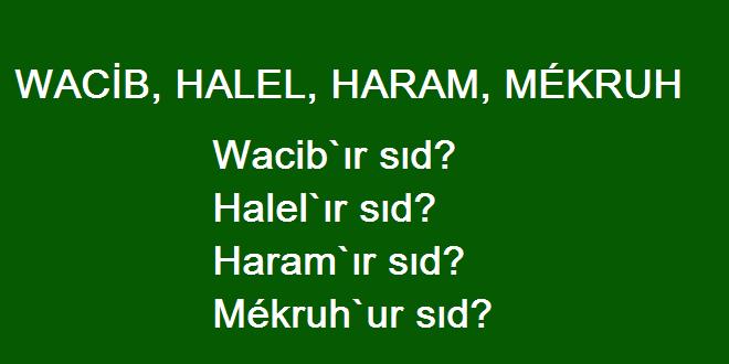 WACİB, HALEL, HARAM, MÉKRUH